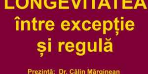 Dr. Calin Marginean - Longevitatea intre exceptie si regula