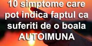 10 simptome care pot indica faptul ca suferiti de o boala autoimuna