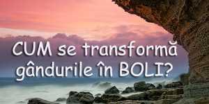 Cum se transforma GANDURILE in BOLI?