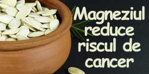 Magneziul reduce riscul de cancer