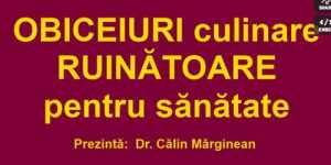 Dr. Calin Marginean - Obiceiuri culinare ruinatoare pentru sanatate