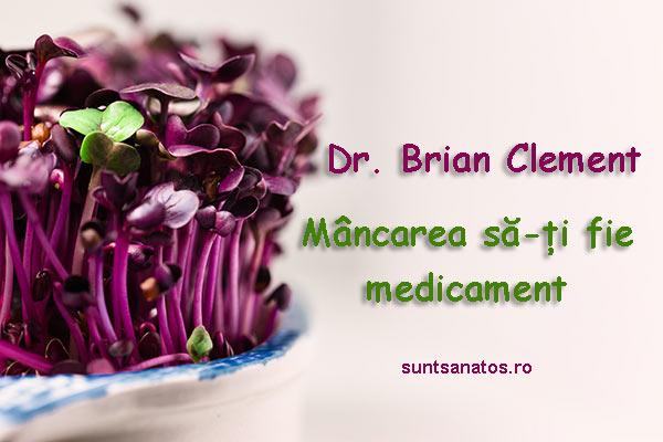 Dr. Brian Clement - Mancarea sa-ti fie medicament