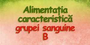 Alimentatia caracteristica grupei sanguine B