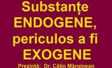 Dr. Calin Marginean - Substante endogene, periculos a fi exogene