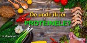 De unde iti iei proteinele?