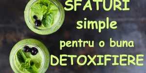 Sfaturi simple pentru o buna detoxifiere